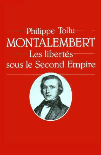 Montalembert : Les Libertés sous le Second Empire
