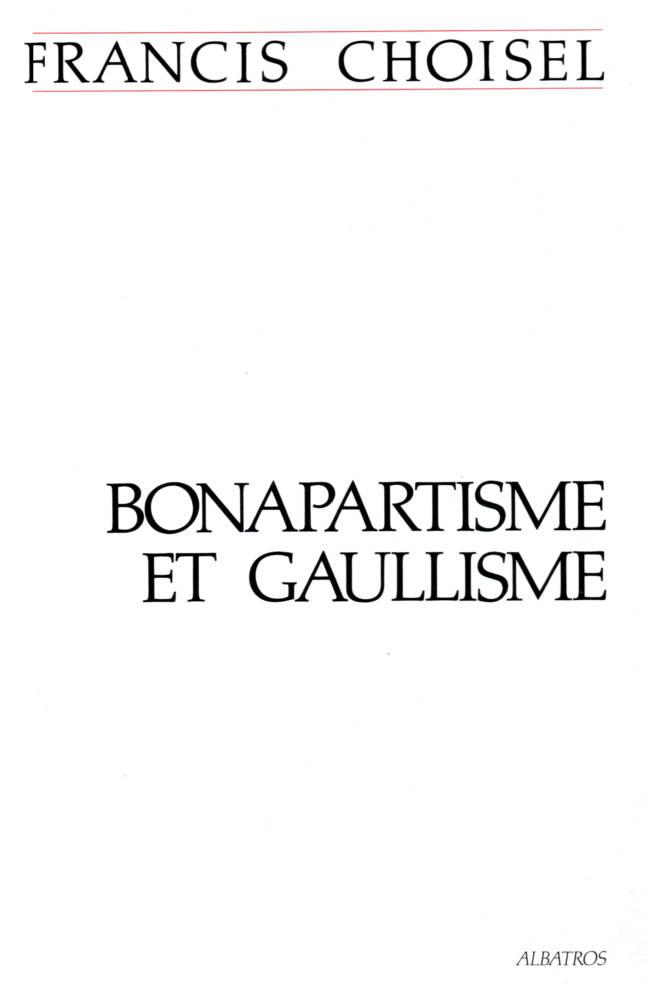 Bonapartisme et Gaullisme de Francis Choiseul editions Albatros