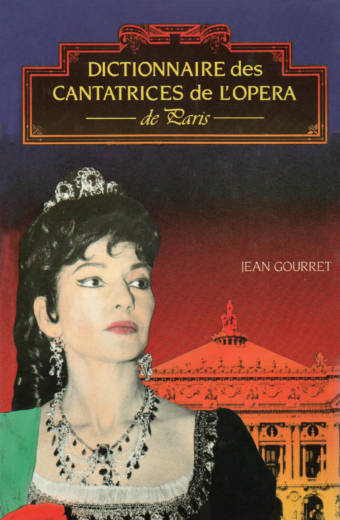 Dictionnaire des cantatrices de l'Opéra de Paris par Jean Gourret éditions Albatros
