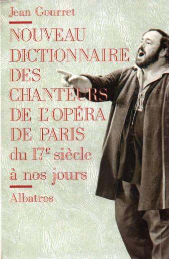 Dictionnaire des chanteurs de l'Opéra de Paris du 17e siècle à nos jours de Jean Gourret editions Albatros