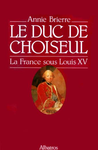 Le Duc de Choiseul , la France sous Louis XV éditions Albatros
