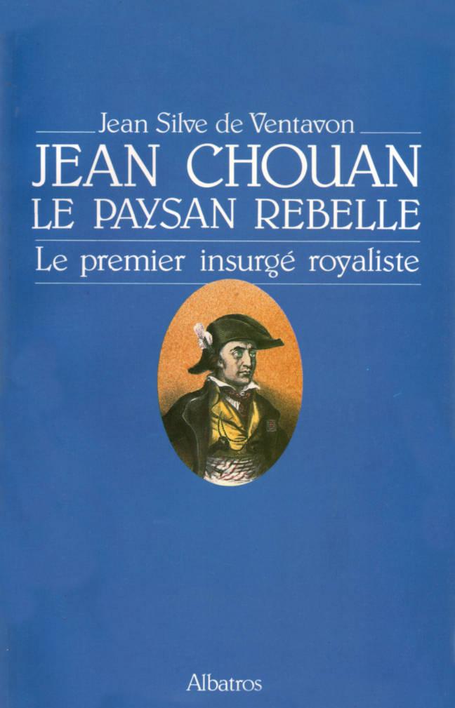 Jean Chouan le paysan rebelle, le premier insurgé royaliste éditions albatros