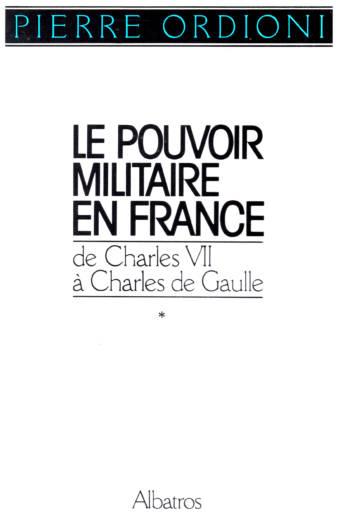 Le Pouvoir Militaire en France Tome 1 de Jeanne D'Arc à Bazaine éditions Albatros