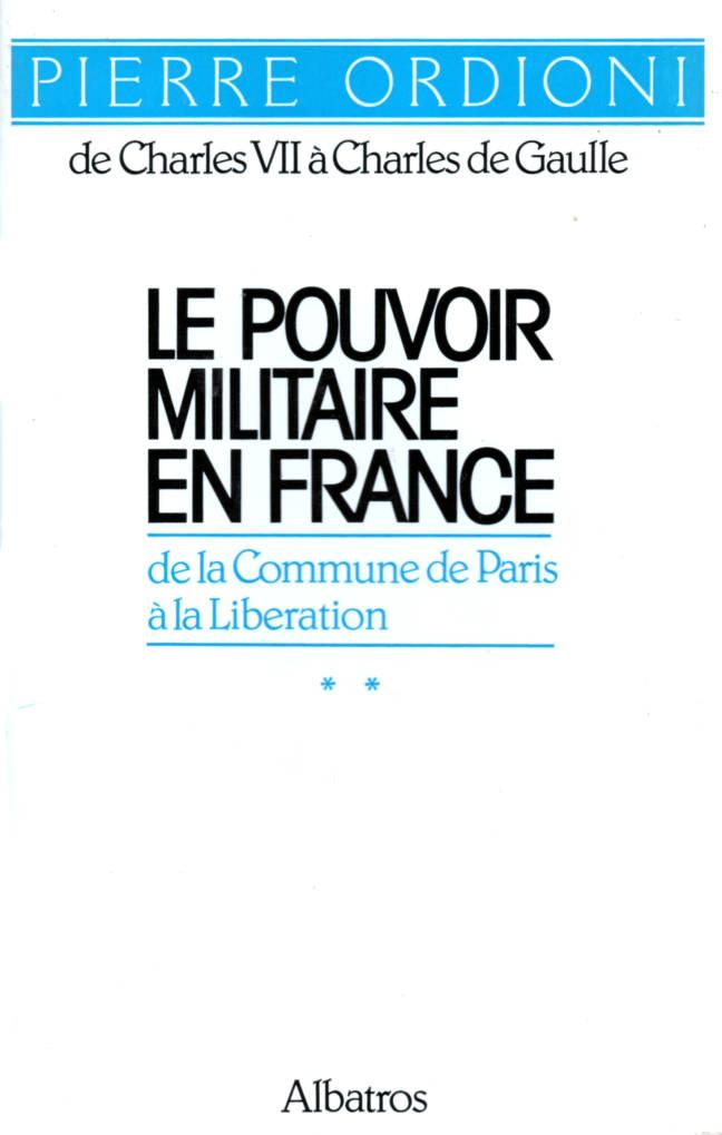 Le Pouvoir Militaire en France Tome 2 De la Commune à la Libération édition Albatros