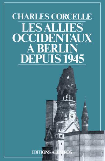 Les Alliés occidentaux à Berlin depuis 1945 édition Albatros