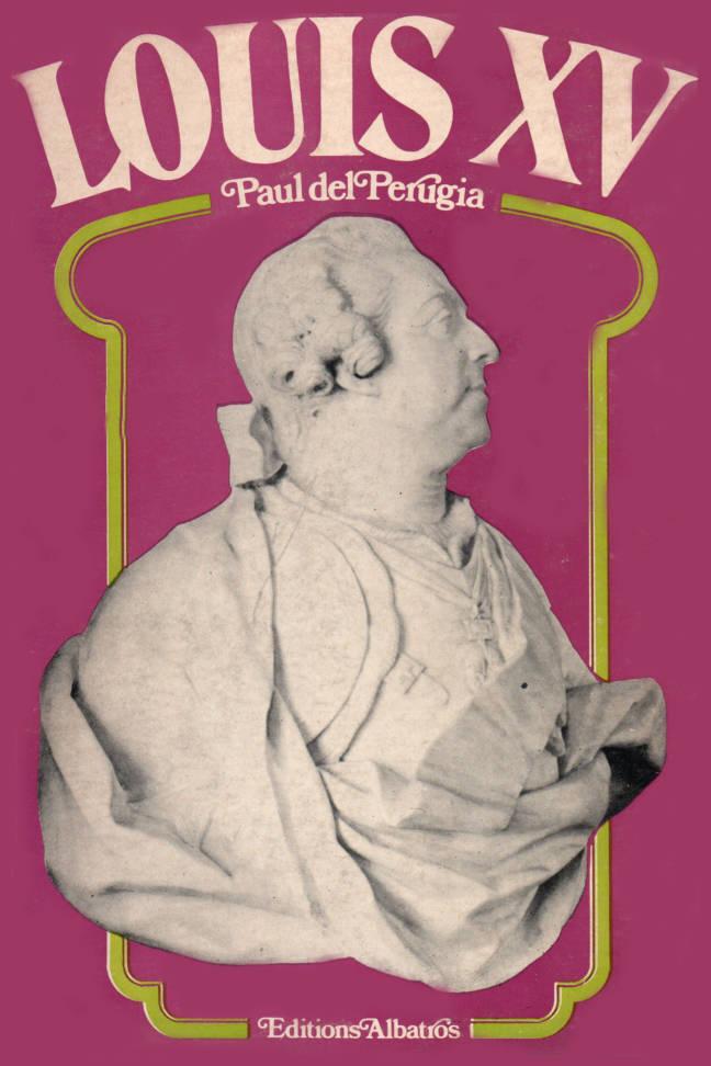 Louis XV par Paul del Perugia éditions Albatros