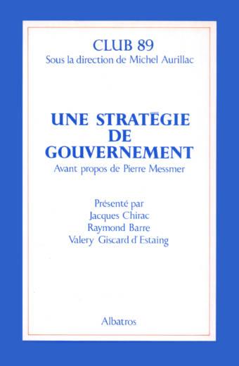 Stratégie de gouvernement présenté par Jacques Chirac, Raymond Barre et Valery Giscard d'Estaing éditions Albatros